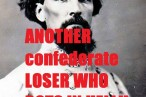 another worthless confederate LOSER, Nathan Bedford Forrest, who rots in hell where he belongs!